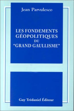 """Les fondements géopolitiques du """"Grand Gaullisme"""""""